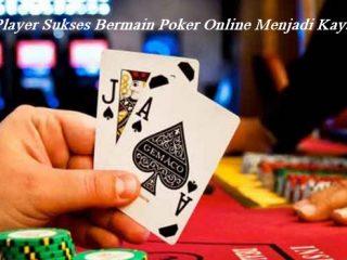 Player Sukses Bermain Poker Online Menjadi Kaya